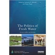 The Politics of Fresh Water: Access, Conflict and Identity by Ashcraft; Catherine M., 9781138859227