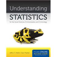 Understanding Statistics for the Social Sciences, Criminal Justice, and Criminology by Walker, Jeffery T.; Maddan, Sean, 9781449649227