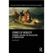 Crimes of Mobility: Criminal Law and the Regulation of Immigration by Aliverti; Ana, 9780415839228