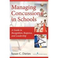 Managing Concussions in Schools: A Guide to Recognition, Response, and Leadership by Davies, Susan, 9780826169228