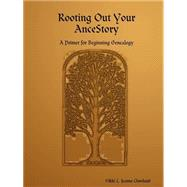 Rooting Out Your AnceStory : A Primer for Beginning Genealogy by Cleveland, Vikki Jeanne L., 9781411609228