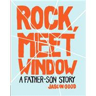 Rock, Meet Window: A Father-son Story by Good, Jason, 9781452129228
