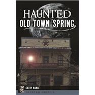 Haunted Old Town Spring by Nance, Cathy A., 9781625859228