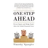 One Step Ahead Private Equity and Hedge Funds After the Global Financial Crisis by Spangler, Timothy, 9781780749228
