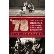 '78 : The Boston Red Sox, a Historic Game, and a Divided City by Reynolds, Bill (Author), 9780451229229