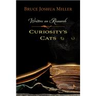 Curiosity's Cats: Writers on Research by Miller, Bruce Joshua, 9780873519229