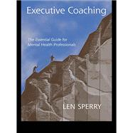 Executive Coaching: The Essential Guide for Mental Health Professionals by Sperry,Len, 9781138969230