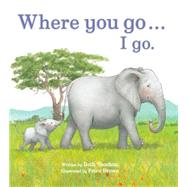 Where You Go... I Go. by Shoshan, Beth; Brown, Petra, 9781472359230