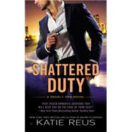 Shattered Duty A Deadly Ops Novel by Reus, Katie, 9780451419231