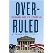 Overruled: The Long War for Control of the U.S. Supreme Court by Root, Damon, 9781137279231