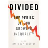 Divided: The Perils of Our Growing Inequality by Johnston, David Cay, 9781595589231