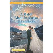 A Match Made in Alaska by Calhoune, Belle, 9780373819232