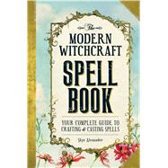 The Modern Witchcraft Spell Book by Alexander, Skye, 9781440589232