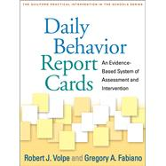 Daily Behavior Report Cards An Evidence-Based System of Assessment and Intervention by Volpe, Robert J.; Fabiano, Gregory A.; Pelham, Jr., William E., 9781462509232
