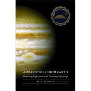 Ambassadors from Earth: Pioneering Explorations With Unmanned Spacecraft by Gallentine, Jay, 9780803249233