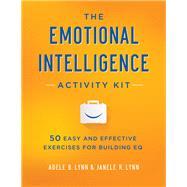 The Emotional Intelligence Activity Kit by Lynn, Adele B.; Lynn, Janele R., 9780814449233