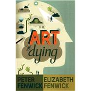 The Art of Dying by Fenwick, Peter; Fenwick, Elizabeth, 9780826499233