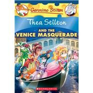 Thea Stilton and the Venice Masquerade: A Geronimo Stilton Adventure (Thea Stilton #26) by Stilton, Thea, 9781338159233