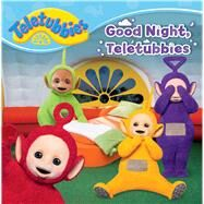 Good Night, Teletubbies by Testa, Maggie, 9781481479233