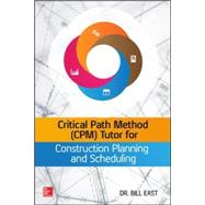 Critical Path Method (CPM) Tutor for Construction Planning and Scheduling by East, William, 9780071849234