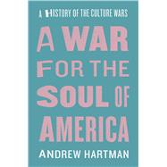A War for the Soul of America by Hartman, Andrew, 9780226379234