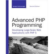 Advanced PHP Programming : Developing Large-Scale Web Applications with PHP 5 by Schlossnagle, George, 9780672329234