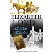 All That We Are by Lord, Elizabeth, 9780727869234