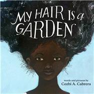 My Hair Is a Garden by Cabrera, Cozbi A., 9780807509234