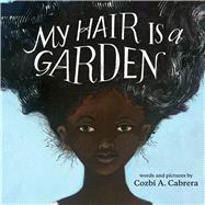 My Hair Is a Garden by Cabrera, Cozbi A., 9780807509234