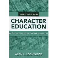 The Case for Character Education: A Developmental Approach by Lockwood, Alan L., 9780807749234