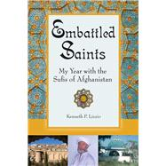 Embattled Saints My Year with the Sufis of Afghanistan by Lizzio, Kenneth P., 9780835609234