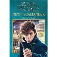 Newt Scamander: Cinematic Guide (Fantastic Beasts and Where to Find Them) by Baker, Felicity, 9781338149234
