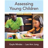 Assessing Young Children by Mindes, Gayle; Jung, Lee Ann, 9780133519235