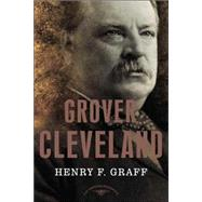 Grover Cleveland: The American Presidents Series: The 22nd and 24th President, 1885-1889 and 1893-1897 by Graff; Schlesinger, 9780805069235