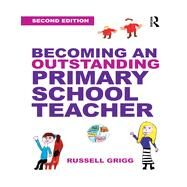 Becoming an Outstanding Primary School Teacher by Grigg; Russell, 9781138779235