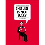English Is Not Easy: A Visual Guide to the Language by Gutiérrez, Luci, 9781592409235