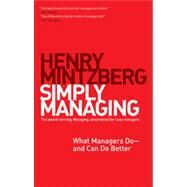 Simply Managing: What Managers Do and Can Do Better by Mintzberg, Henry, 9781609949235