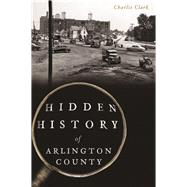 Hidden History of Arlington County by Clark, Charlie, 9781625859235
