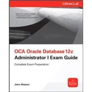 OCA Oracle Database 12c Installation and Administration Exam Guide (Exam 1Z0-062) by Watson, John, 9780071829236