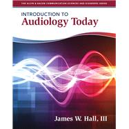 Introduction to Audiology Today by Hall, James W., 9780205569236