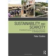 Sustainability & Scarcity: A Handbook for Green Design and Construction in Developing Countries by Ozolins; Peter, 9780415689236