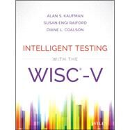 Intelligent Testing With the Wisc-v by Kaufman, Alan S.; Raiford, Susan Engi; Coalson, Diane L., 9781118589236
