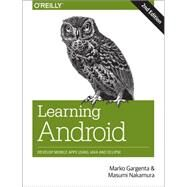Learning Android: Develop Mobile Apps Using Java and Eclipse by Gargenta, Marko; Nakamura, Masumi, 9781449319236