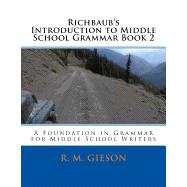 Richbaub's Introduction to Middle School Grammar Book 2: A Foundation in Grammar for Middle School Writers by Gieson Jr, Richard M, 9781514279236