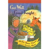 Get Well, Good Knight by Thomas, Shelley Moore, 9780756929237