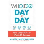 The Whole30 Day by Day by Hartwig, Melissa, 9781328839237
