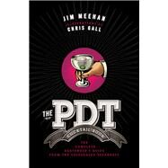 The PDT Cocktail Book The Complete Bartender's Guide from the Celebrated Speakeasy by Meehan, Jim; Gall, Chris, 9781402779237
