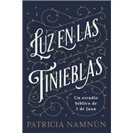 Luz en las tinieblas Un estudio bíblico de 1 Juan by Namnún, Patricia, 9781462799237