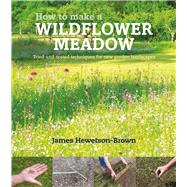 How to Make a Wildflower Meadow by Hewetson-brown, James, 9780993389238