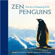 Zen Penguins The Art of Keeping Chill by Chester, Jonathan; Regan, Patrick, 9781449469238